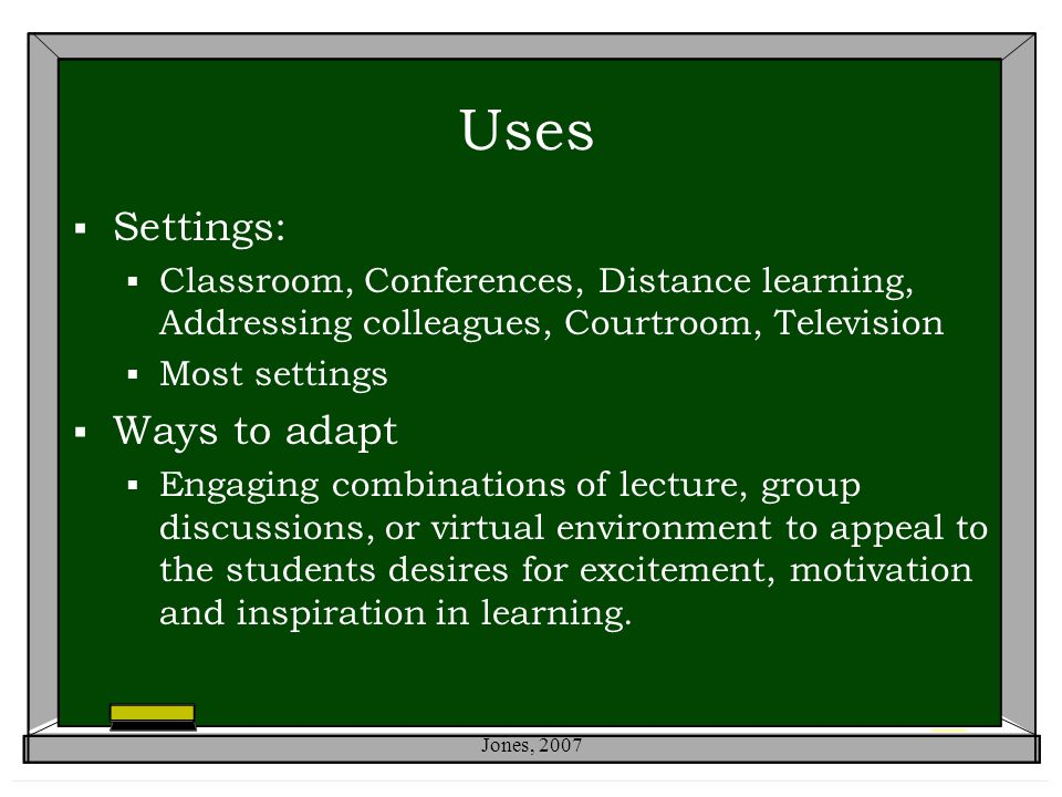 Uses  Settings:  Classroom, Conferences, Distance learning, Addressing colleagues, Courtroom, Television  Most settings  Ways to adapt  Engaging