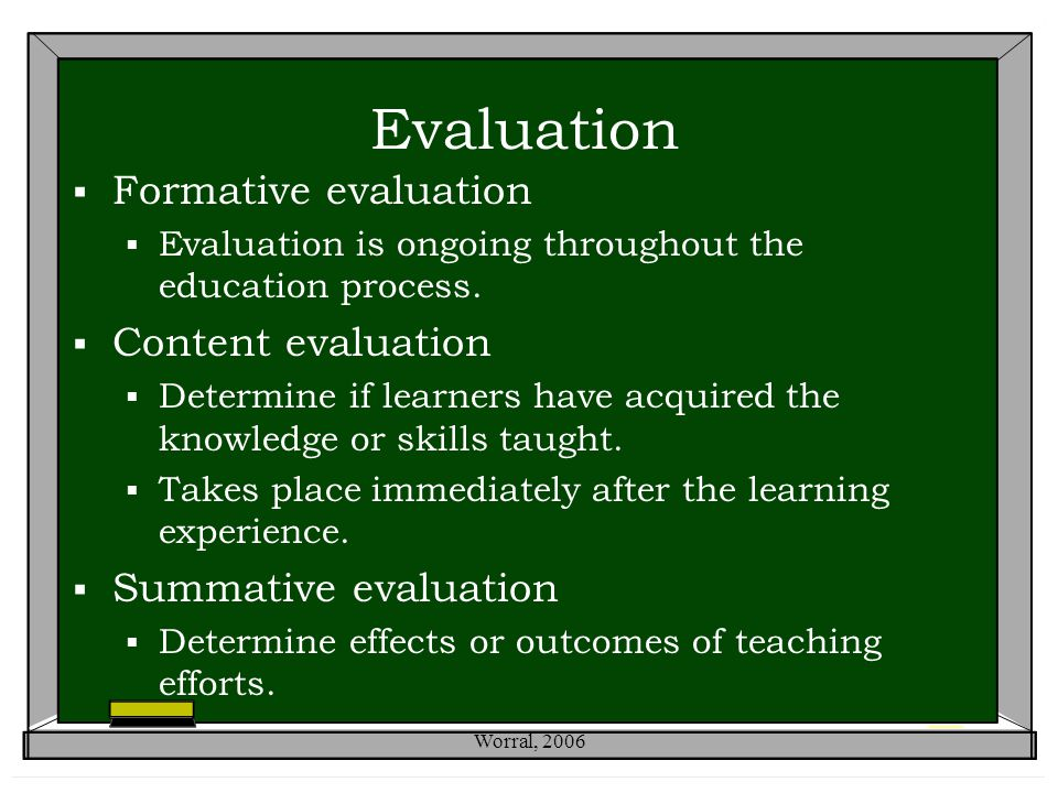 Evaluation  Formative evaluation  Evaluation is ongoing throughout the education process.