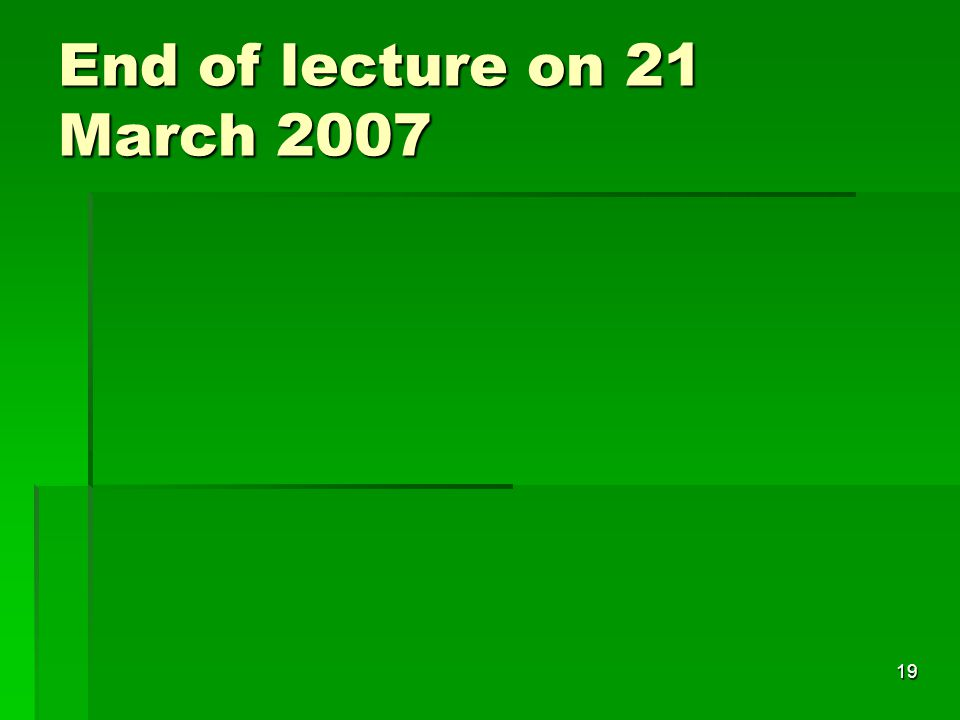 19 End of lecture on 21 March 2007