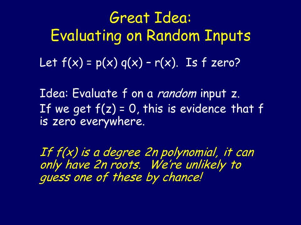 Great Idea: Evaluating on Random Inputs Let f(x) = p(x) q(x) – r(x).