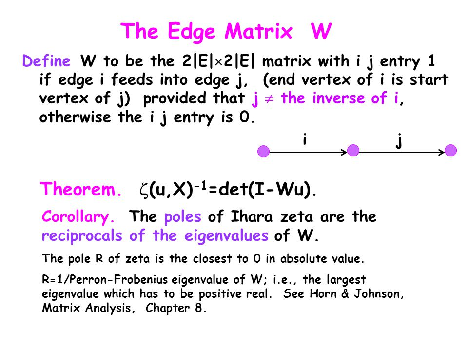The Edge Matrix W Define W to be the 2|E|  2|E| matrix with i j entry 1 if edge i feeds into edge j, (end vertex of i is start vertex of j) provided