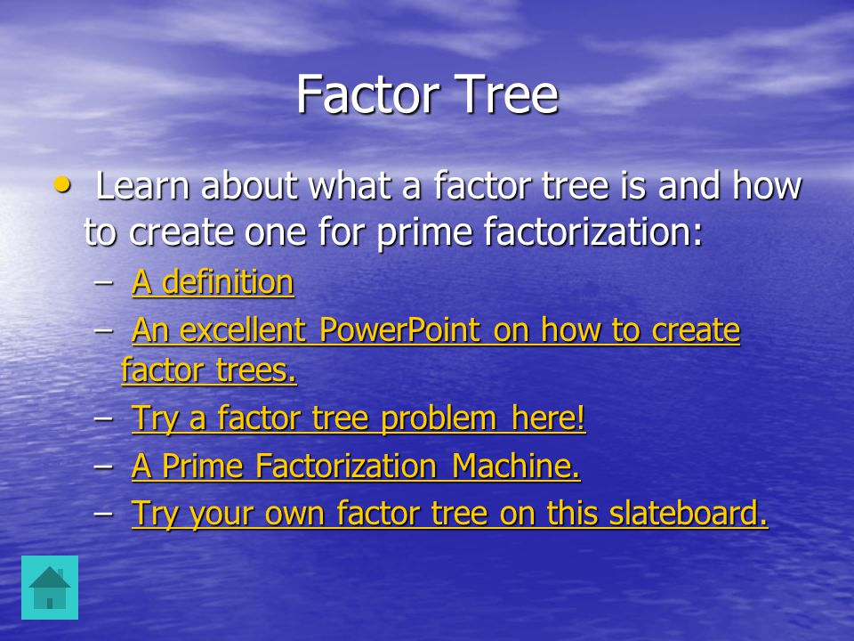 Factor Tree Learn about what a factor tree is and how to create one for prime factorization: Learn about what a factor tree is and how to create one for prime factorization: – A definition A definitionA definition – An excellent PowerPoint on how to create factor trees.