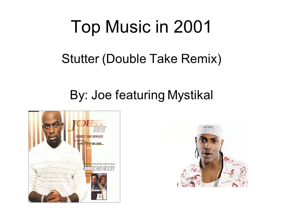 Top Music in 2001 Stutter (Double Take Remix) By: Joe featuring Mystikal