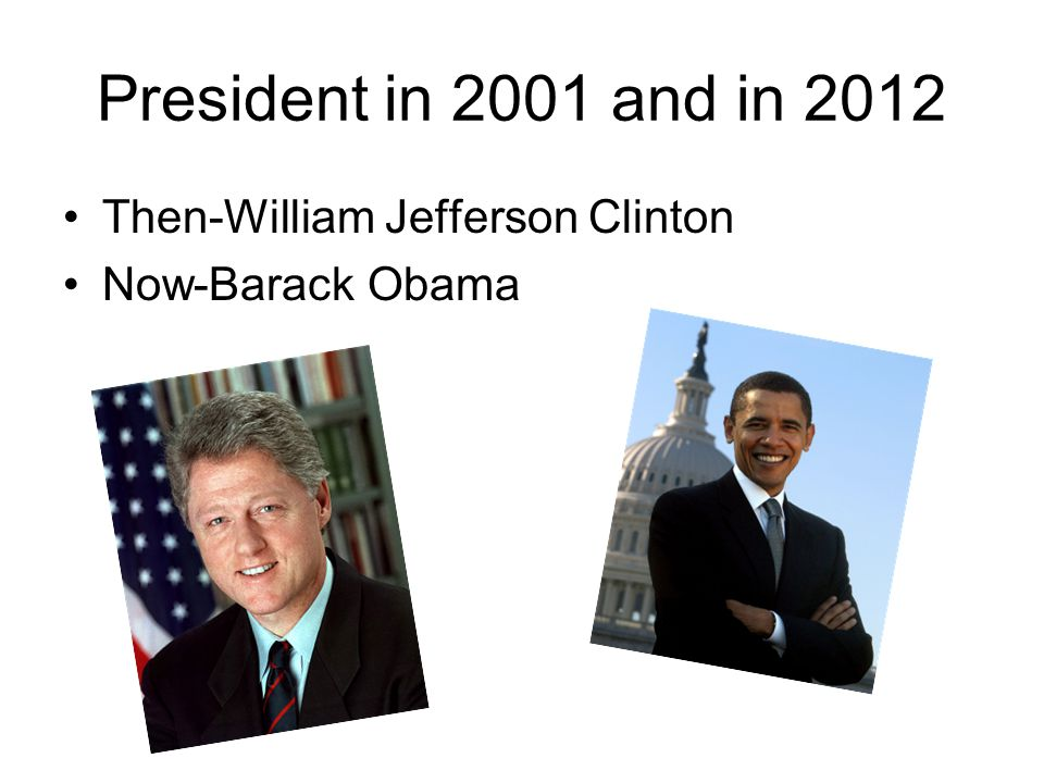 President in 2001 and in 2012 Then-William Jefferson Clinton Now-Barack Obama