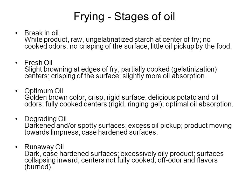 Frying - Stages of oil Break in oil. White product, raw, ungelatinatized starch at center of fry; no cooked odors, no crisping of the surface, little