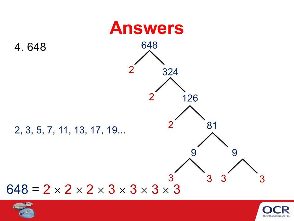 4. 648 Answers 648 = 2  2  2  3  3  3  3 2, 3, 5, 7, 11, 13, 17, 19... 648 2 324 2 126 2 81 99 3 3 3 3