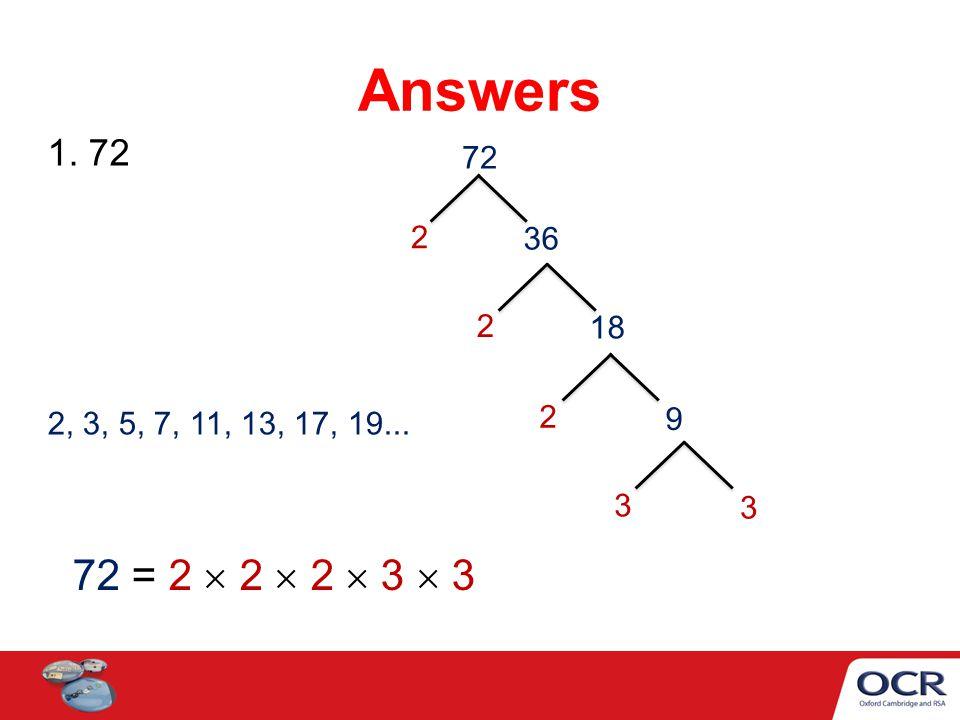 1. 72 Answers 72 2 36 2 18 2 9 3 3 72 = 2  2  2  3  3 2, 3, 5, 7, 11, 13, 17, 19...