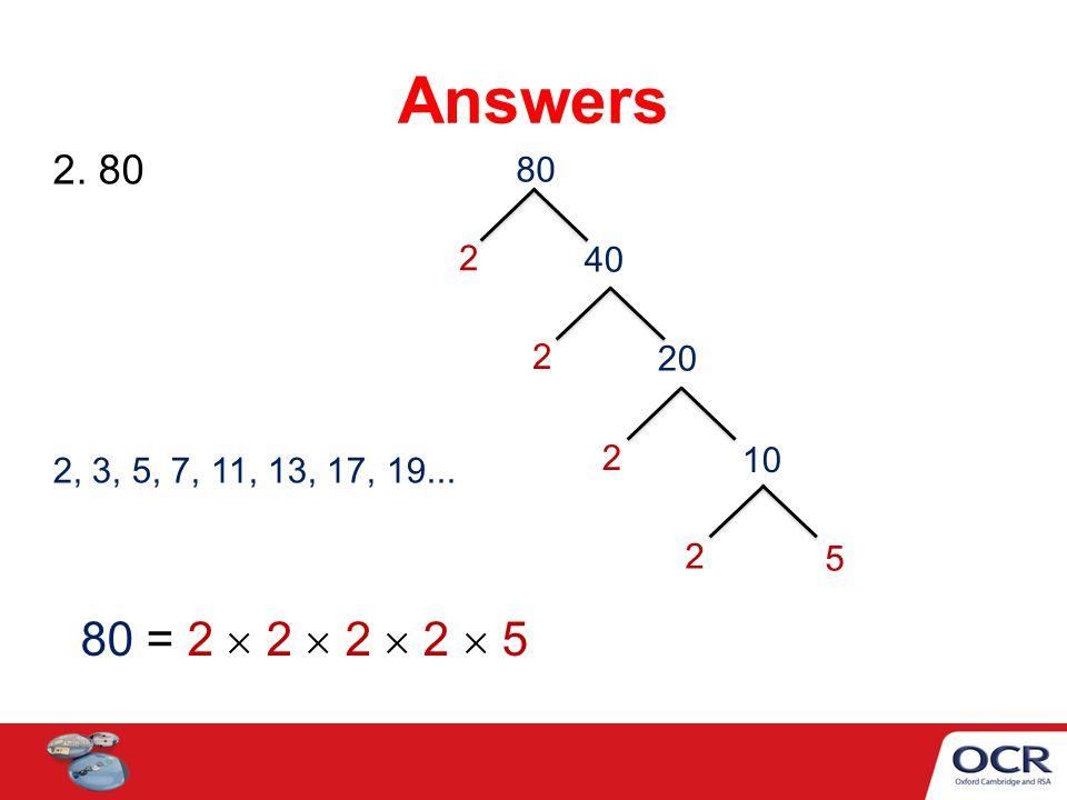 2. 80 Answers 80 = 2  2  2  2  5 2, 3, 5, 7, 11, 13, 17, 19... 80 2 40 2 20 2 10 2 5