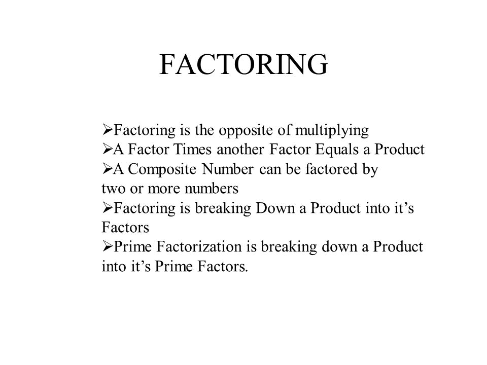 FACTOR TREE A factor tree breaks a product down into it's Prime Factors.