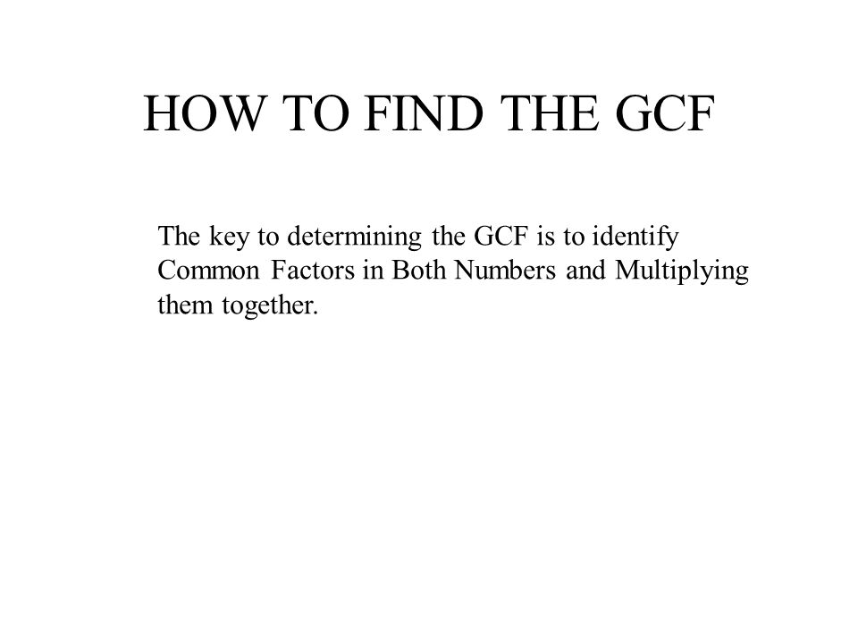 Finding Greatest Common Factor THE COMMON FACTORS ARE 5 & 3 225 5 45 5 9 5 5 3 3 3 10 30 3 5 2 Find GCF of 225 & 30 1.Complete Factor Tree for both numbers.