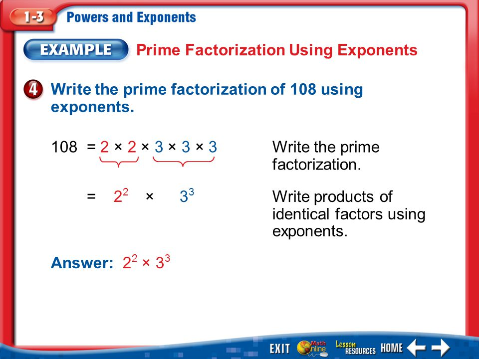 Example 4 Write the prime factorization of 108 using exponents.