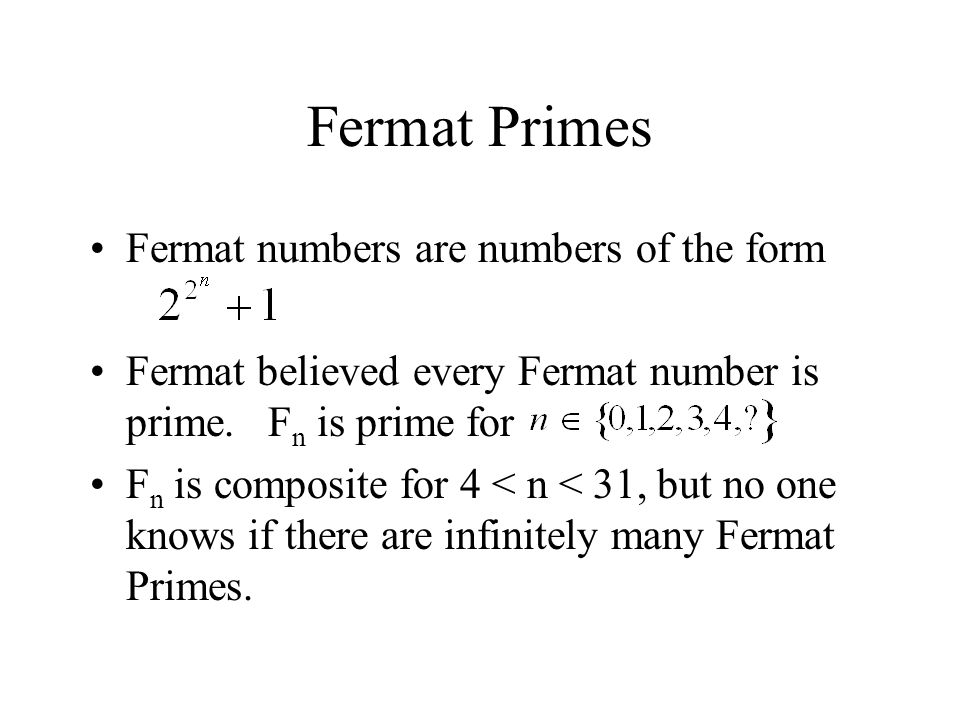 Fermat Primes Fermat numbers are numbers of the form Fermat believed every Fermat number is prime.