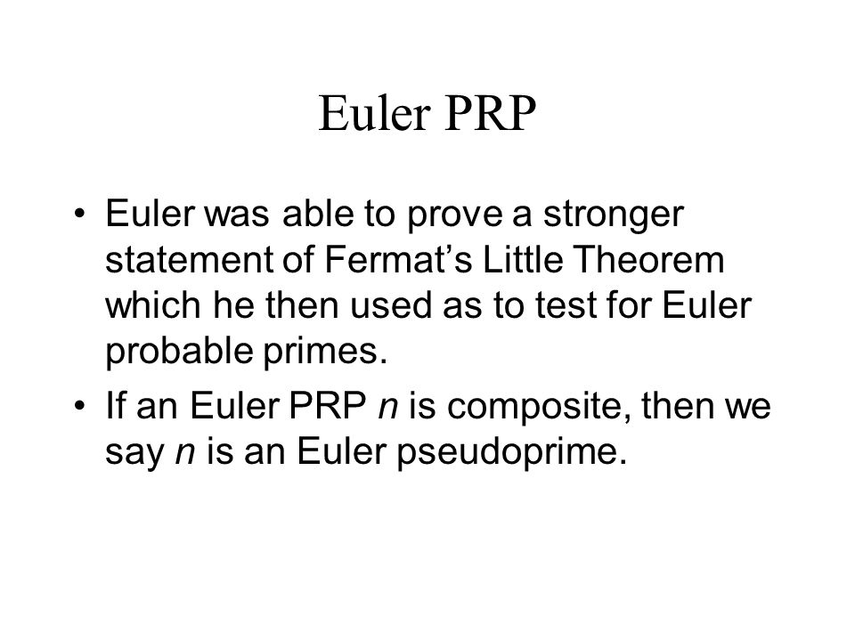 Euler PRP Euler was able to prove a stronger statement of Fermat's Little Theorem which he then used as to test for Euler probable primes.
