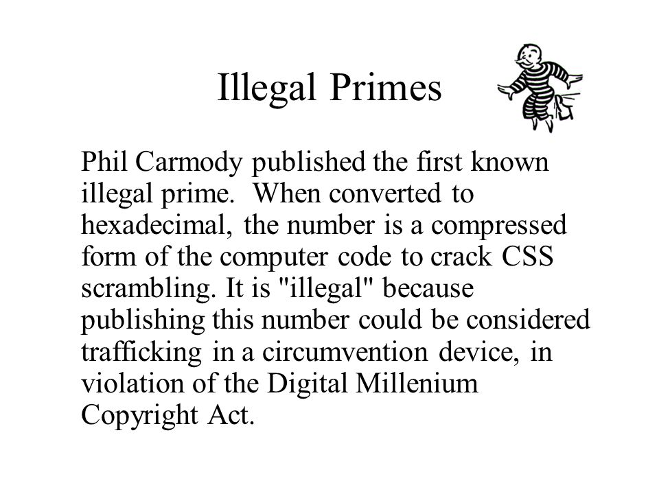 Illegal Primes Phil Carmody published the first known illegal prime.