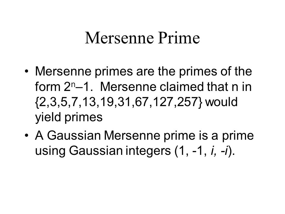Mersenne Prime Mersenne primes are the primes of the form 2 n –1.