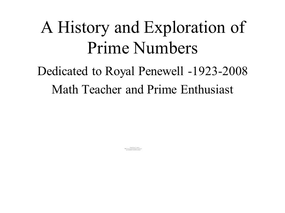 A History and Exploration of Prime Numbers Dedicated to Royal Penewell -1923-2008 Math Teacher and Prime Enthusiast