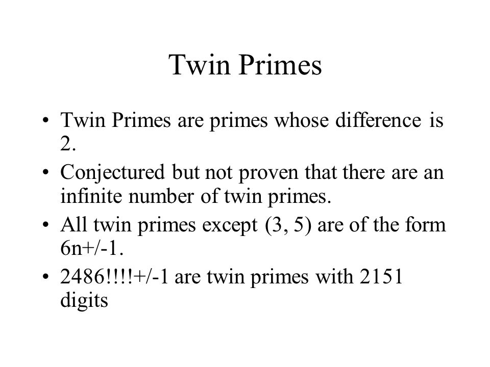 Twin Primes Twin Primes are primes whose difference is 2.