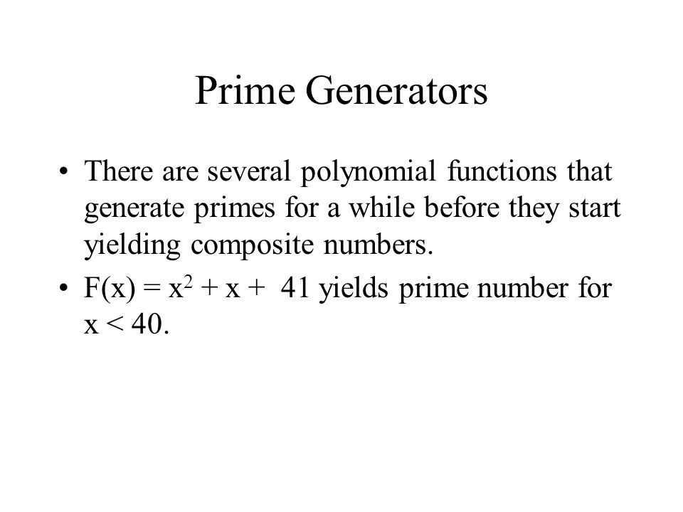 Prime Generators There are several polynomial functions that generate primes for a while before they start yielding composite numbers.