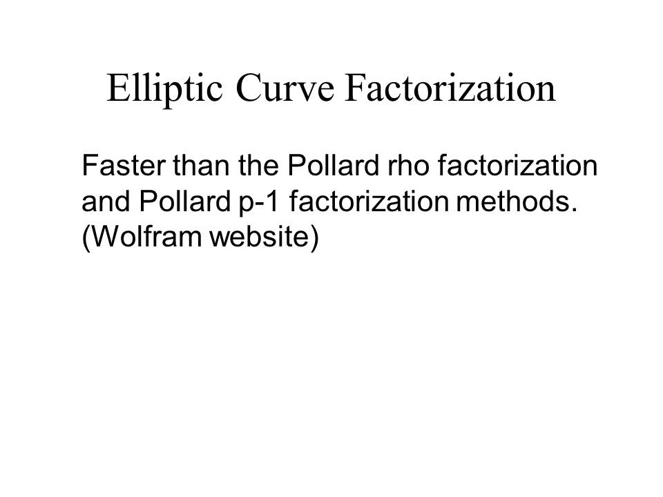 Elliptic Curve Factorization Faster than the Pollard rho factorization and Pollard p-1 factorization methods.