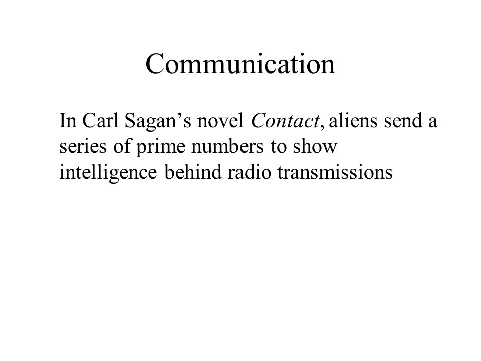 Communication In Carl Sagan's novel Contact, aliens send a series of prime numbers to show intelligence behind radio transmissions