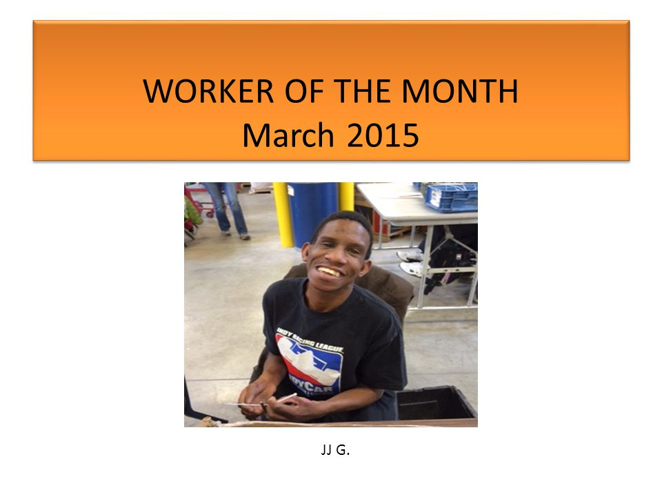 WORKER OF THE MONTH March 2015 JJ G.