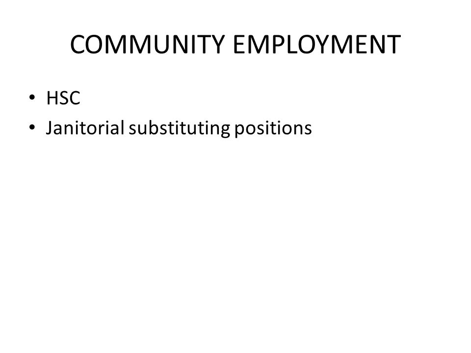 COMMUNITY EMPLOYMENT HSC Janitorial substituting positions