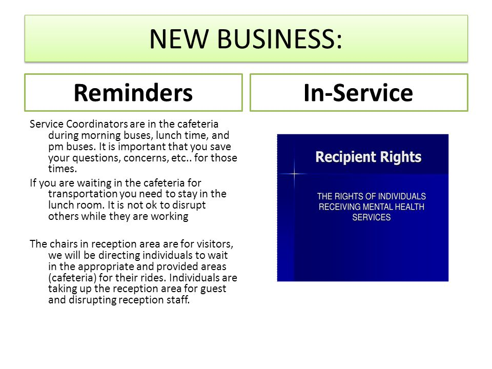 NEW BUSINESS: RemindersIn-Service Service Coordinators are in the cafeteria during morning buses, lunch time, and pm buses.