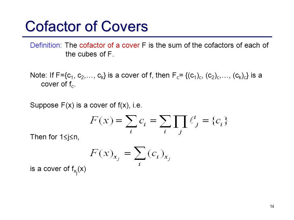 14 Cofactor of Covers Definition: The cofactor of a cover F is the sum of the cofactors of each of the cubes of F.
