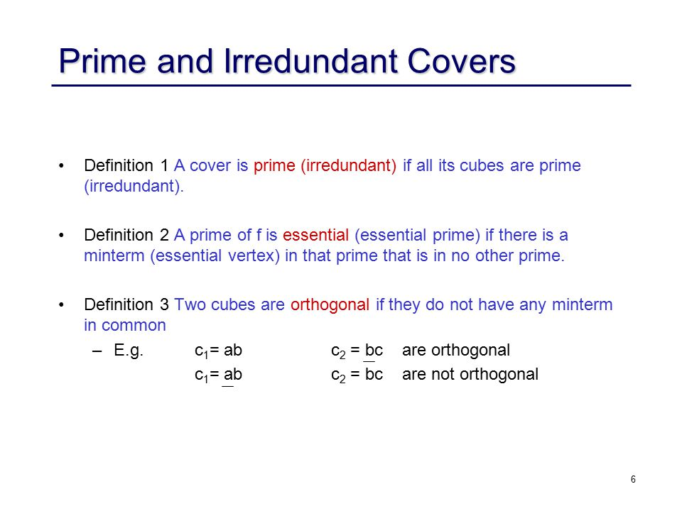 7 Prime and Irredundant Covers Example f = abc + bd + cd is prime and irredundant.