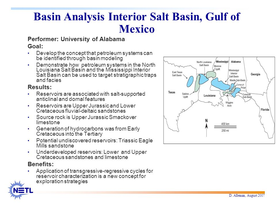 D. Alleman, August 2007 Basin Analysis Interior Salt Basin, Gulf of Mexico Performer: University of Alabama Goal: Develop the concept that petroleum s