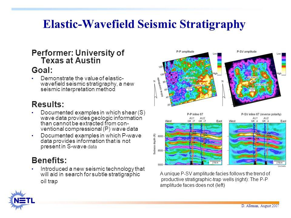 D. Alleman, August 2007 Elastic-Wavefield Seismic Stratigraphy Performer: University of Texas at Austin Goal: Demonstrate the value of elastic- wavefi