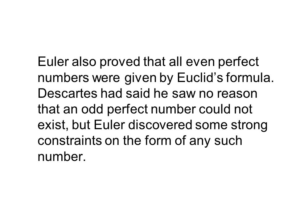 Euler also proved that all even perfect numbers were given by Euclid's formula.