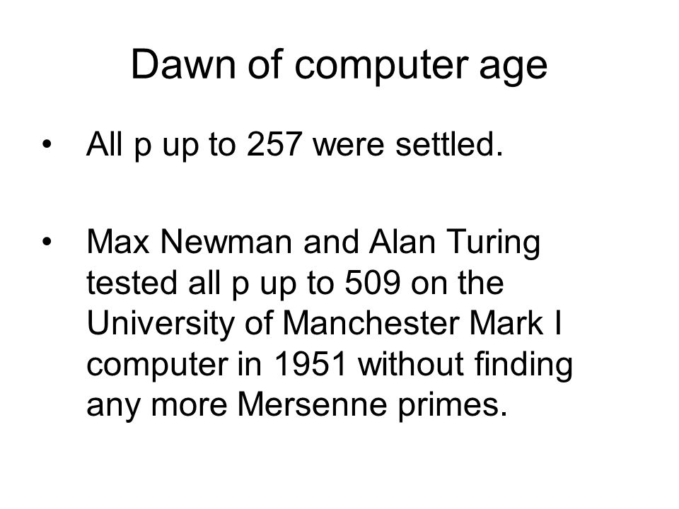Dawn of computer age All p up to 257 were settled.