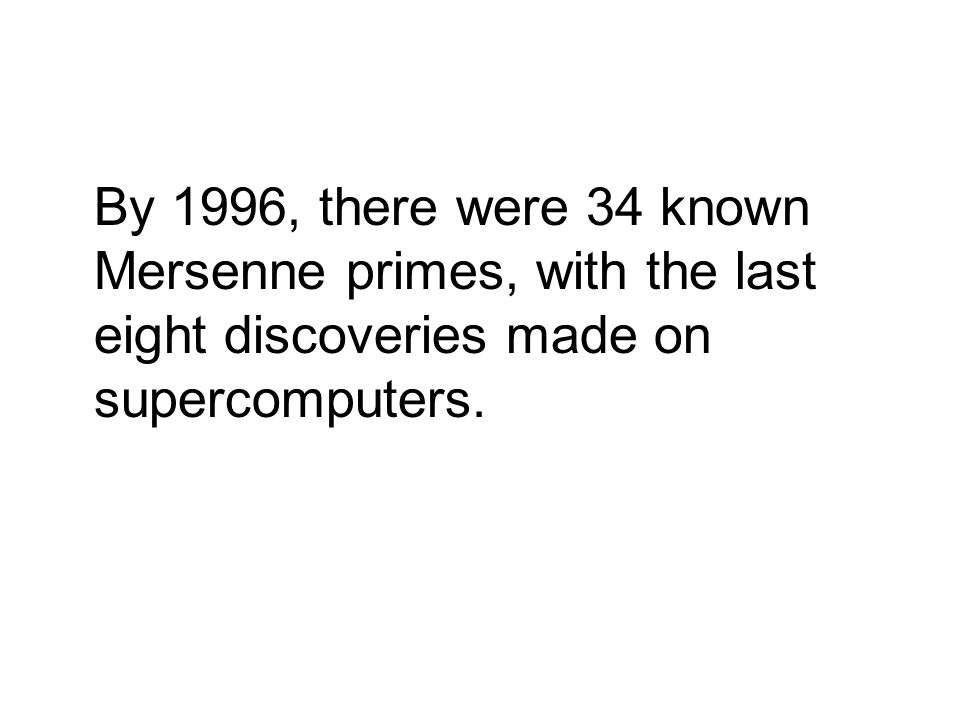 By 1996, there were 34 known Mersenne primes, with the last eight discoveries made on supercomputers.