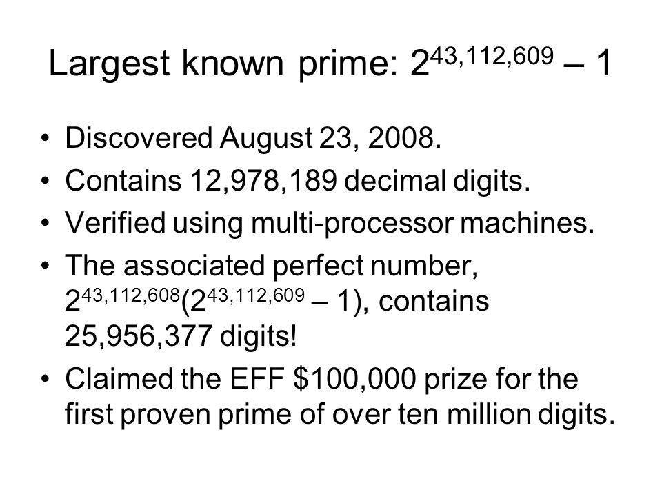 Largest known prime: 2 43,112,609 – 1 Discovered August 23, 2008.