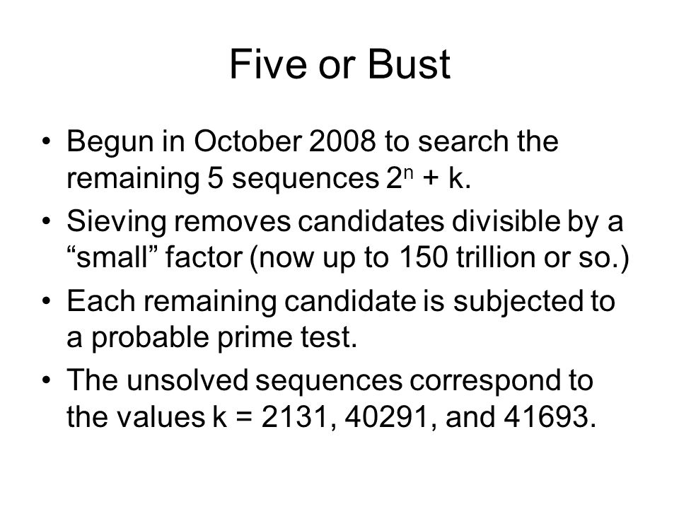 Five or Bust Begun in October 2008 to search the remaining 5 sequences 2 n + k.