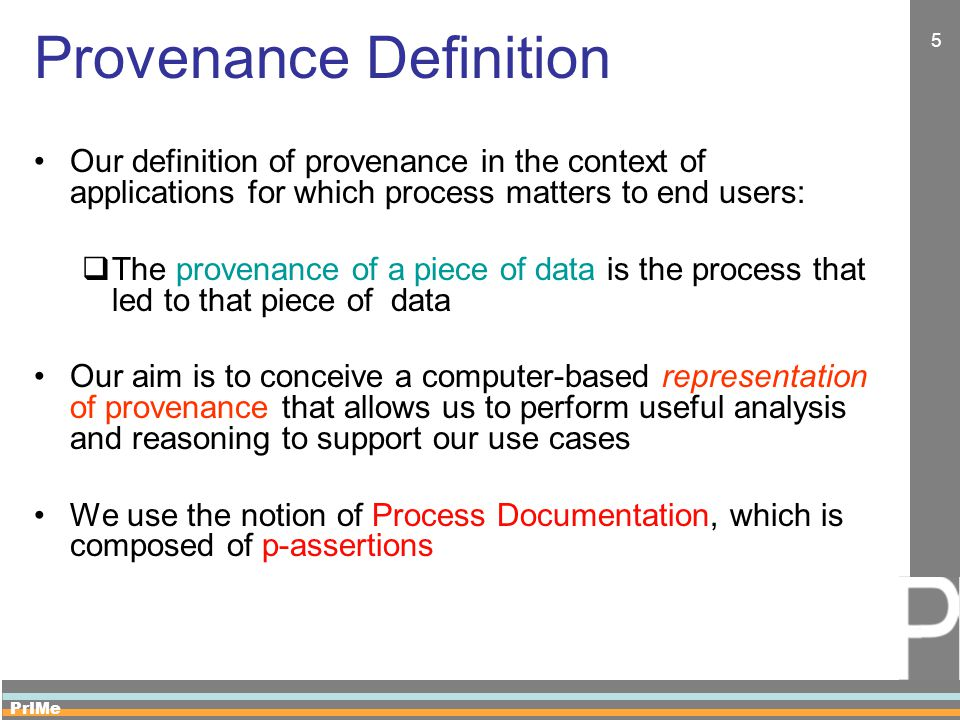 PrIMe 5 Provenance Definition Our definition of provenance in the context of applications for which process matters to end users:  The provenance of