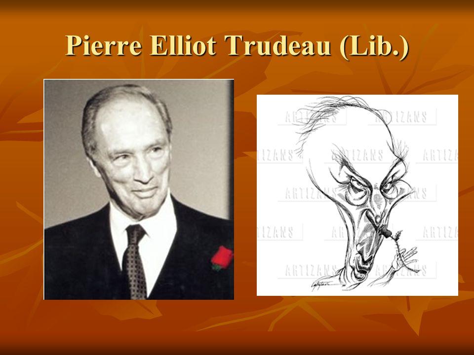 Pierre Elliot Trudeau (Lib.)