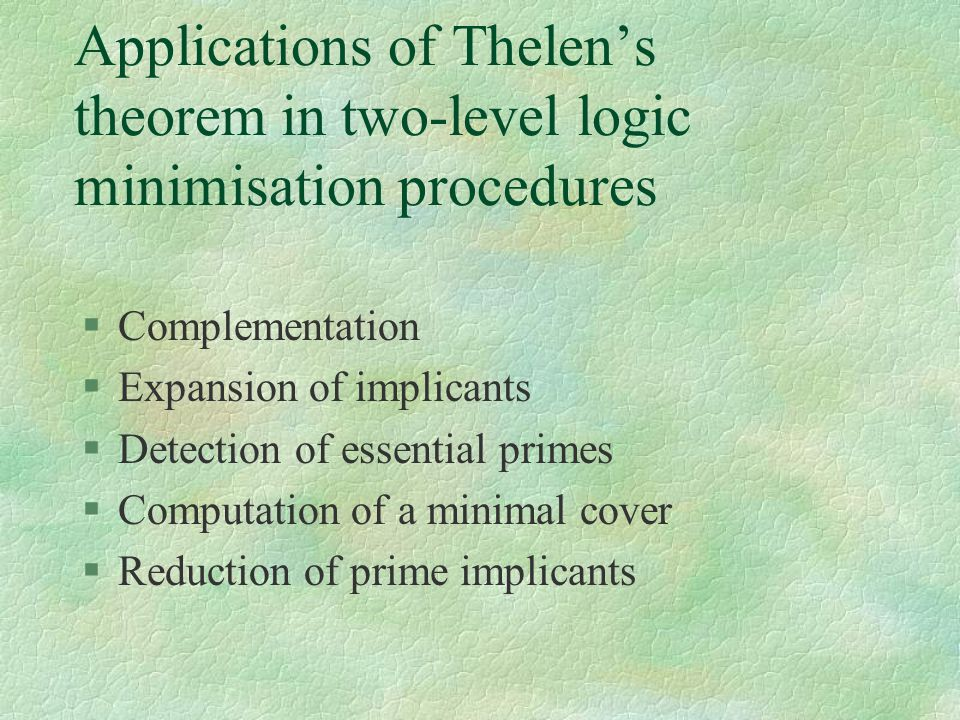 Applications of Thelen's theorem in two-level logic minimisation procedures §Complementation §Expansion of implicants §Detection of essential primes §
