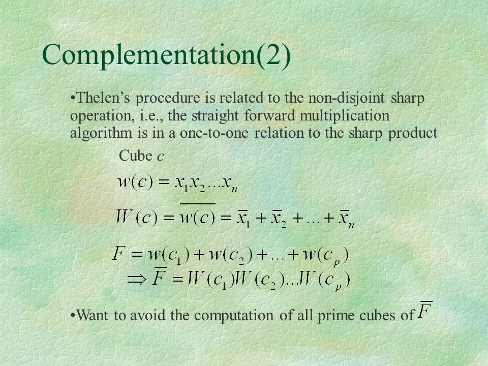 Complementation(2) Cube c Thelen's procedure is related to the non-disjoint sharp operation, i.e., the straight forward multiplication algorithm is in
