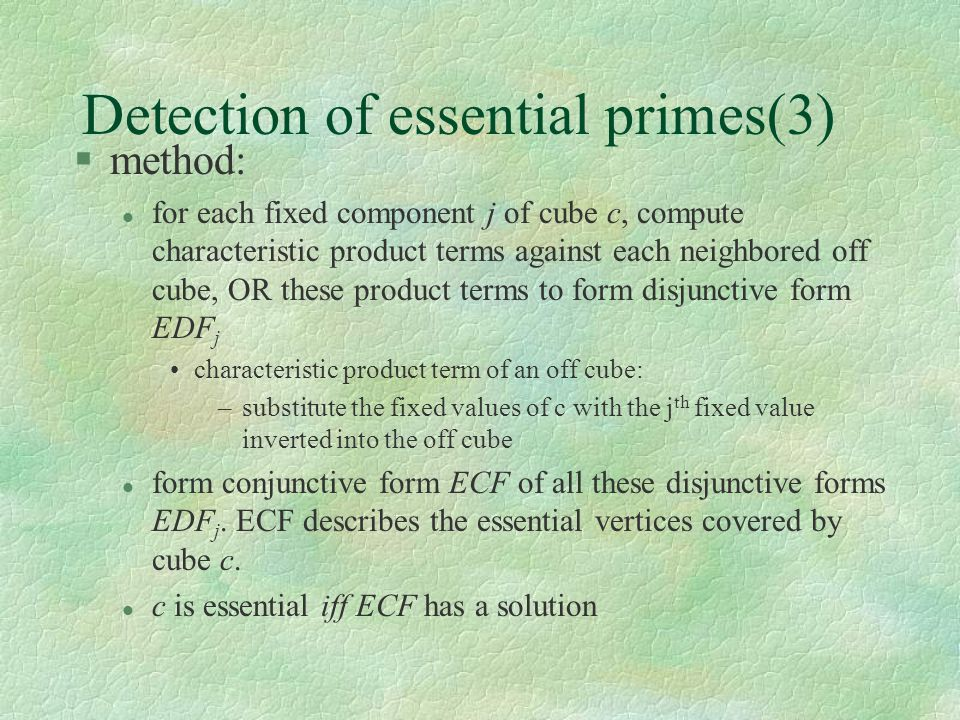 Detection of essential primes(3) §method: l for each fixed component j of cube c, compute characteristic product terms against each neighbored off cub
