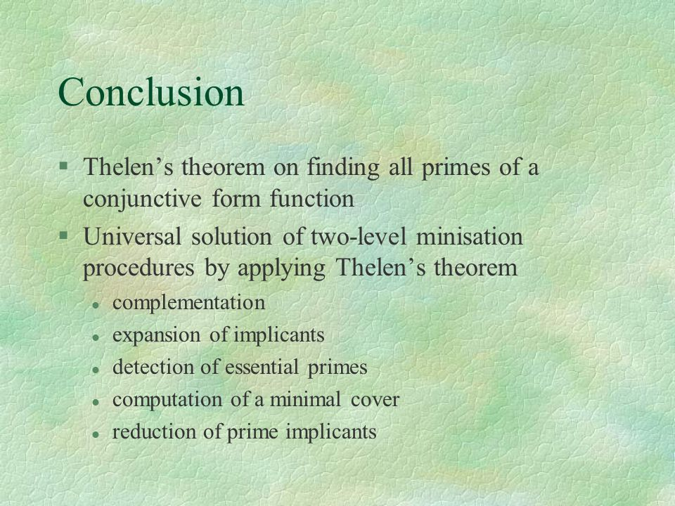 Conclusion §Thelen's theorem on finding all primes of a conjunctive form function §Universal solution of two-level minisation procedures by applying T
