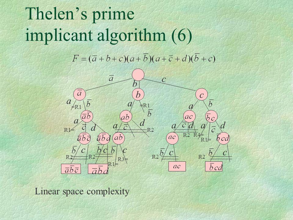 Thelen's prime implicant algorithm (6) bc b c a Linear space complexity a =R1 a d a R1= a R4= d R1= c R3= cc R2 c c a d ad