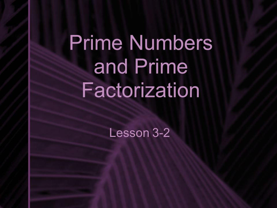 Prime Numbers and Prime Factorization Lesson 3-2
