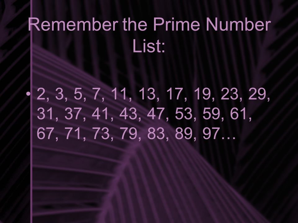 Remember the Prime Number List: 2, 3, 5, 7, 11, 13, 17, 19, 23, 29, 31, 37, 41, 43, 47, 53, 59, 61, 67, 71, 73, 79, 83, 89, 97…