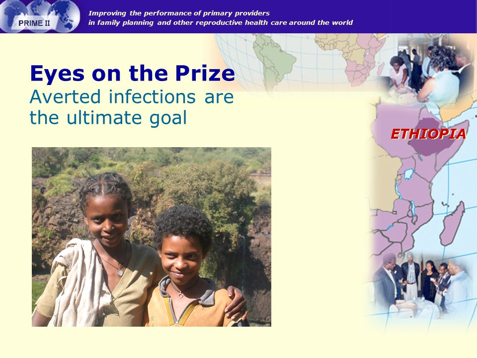 Improving the performance of primary providers in family planning and other reproductive health care around the world ETHIOPIA Eyes on the Prize Avert