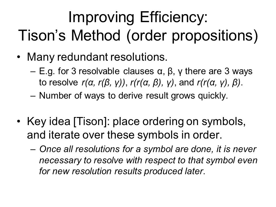 Improving Efficiency: Tison's Method (order propositions) Many redundant resolutions.