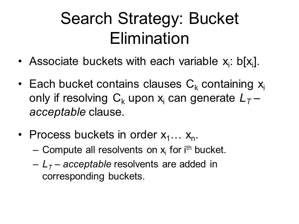 Search Strategy: Bucket Elimination Associate buckets with each variable x i : b[x i ].