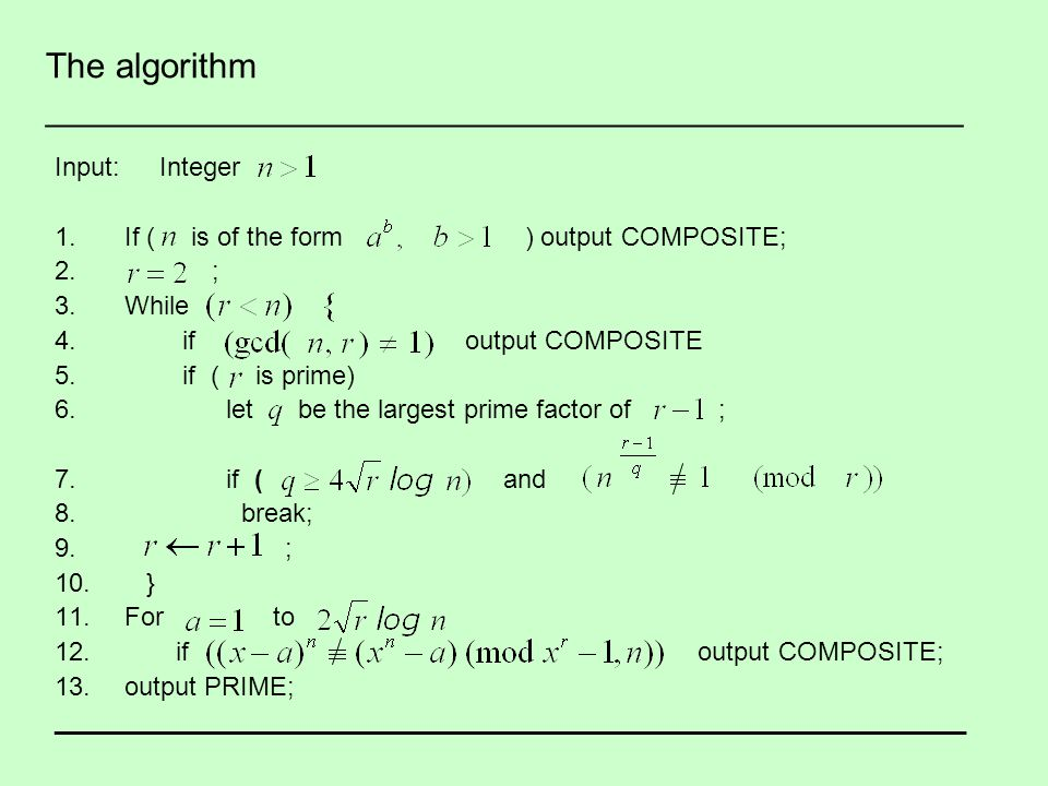 The algorithm _______________________________________________ Input:Integer 1.If ( is of the form ) output COMPOSITE; 2. ; 3.While 4. if output COMPOS