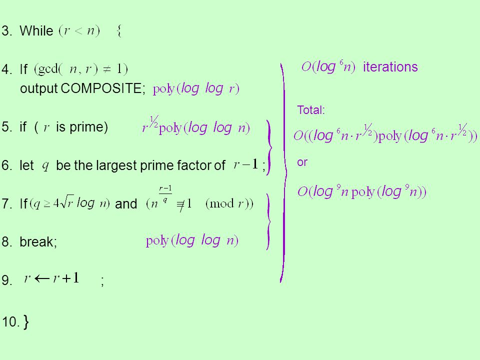 3.While 4.If output COMPOSITE; 5.if ( is prime) 6.let be the largest prime factor of ; 7.If and 8.break; 9. ; 10. } Total: or iterations